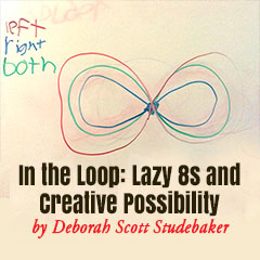 In the Loop: Lazy 8s and Creative Possibility by Deborah Scott Studebaker