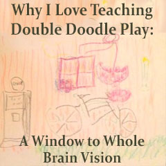 Why I Love Teaching Double Doodle Play: A Window to Whole Brain Vision
